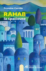 """Page de couverture de """"Rahab la spacieuse"""", le dernier livre de Francine Carrillo."""